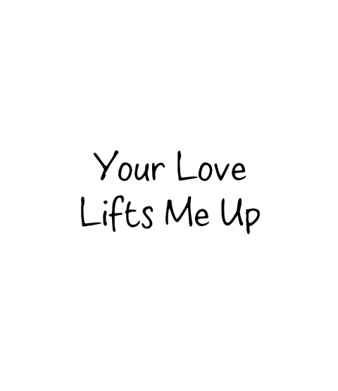 Your Love Lifts Wood Mount Stamp D4-0037D