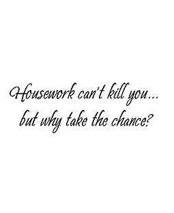 Housework Can't Kill Wood Mount Stamp E2-10396E